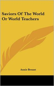 Saviors Of The World Or World Teachers - Annie Besant