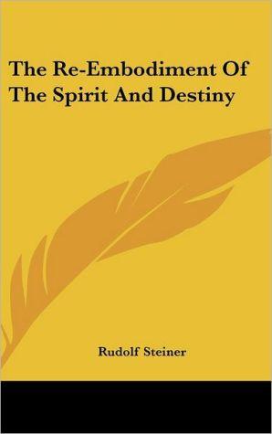 The Re-Embodiment Of The Spirit And Destiny - Rudolf Steiner
