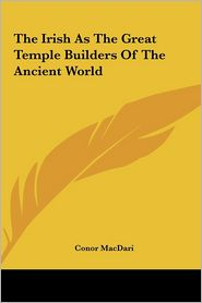 The Irish As The Great Temple Builders Of The Ancient World - Conor MacDari