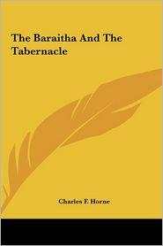 The Baraitha And The Tabernacle - Charles F. Horne (Editor)