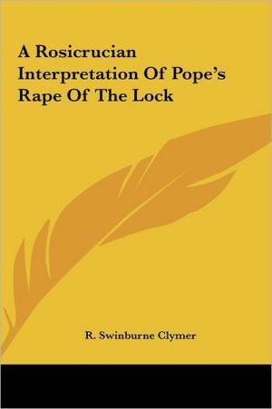 A Rosicrucian Interpretation of Pope's Rape of the Lock a Rosicrucian Interpretation of Pope's Rape of the Lock