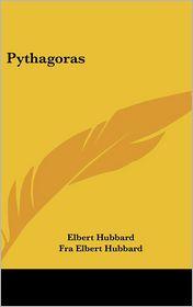 Pythagoras - Elbert Hubbard, Fra Elbert Hubbard