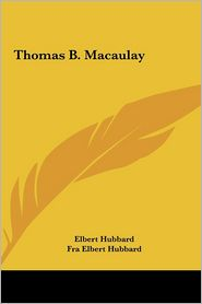Thomas B. Macaulay - Elbert Hubbard
