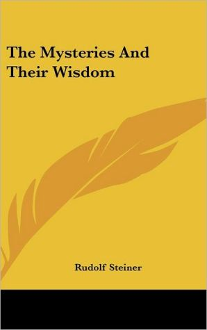 The Mysteries And Their Wisdom - Rudolf Steiner
