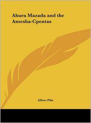 Ahura Mazada and the Amesha-Cpentas - Albert Pike