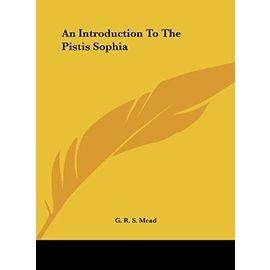An Introduction to the Pistis Sophia - G R S Mead