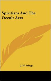 Spiritism And The Occult Arts - J.W. Frings