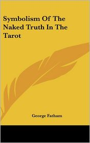 Symbolism Of The Naked Truth In The Tarot - George Fatham