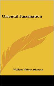 Oriental Fascination - William Walker Atkinson