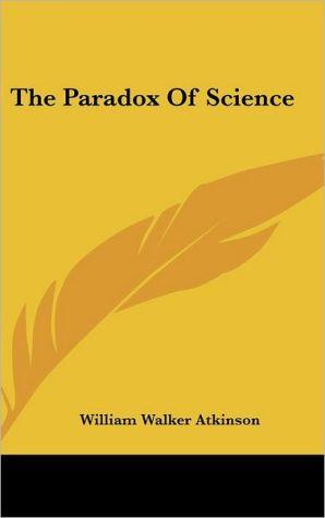 The Paradox Of Science - William Walker Atkinson