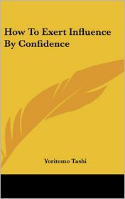 How To Exert Influence By Confidence - Yoritomo Tashi