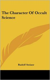 The Character Of Occult Science - Rudolf Steiner