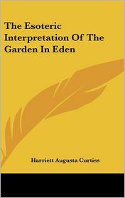 The Esoteric Interpretation Of The Garden In Eden - Harriett Augusta Curtiss