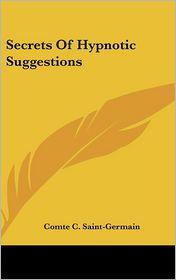 Secrets Of Hypnotic Suggestions - Comte C. Saint-Germain