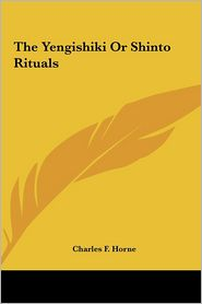 The Yengishiki Or Shinto Rituals - Charles F. Horne (Editor)