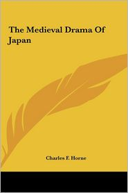 The Medieval Drama Of Japan - Charles F. Horne (Editor)