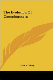 The Evolution Of Consciousness - Alice A. Bailey