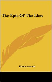 The Epic Of The Lion - Edwin Arnold