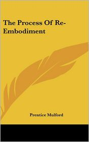 The Process Of Re-Embodiment - Prentice Mulford