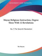 Mayan Religious Instruction, Degree Three With 12 Revelations - Mayans The Mayans (author), The Mayans (author)