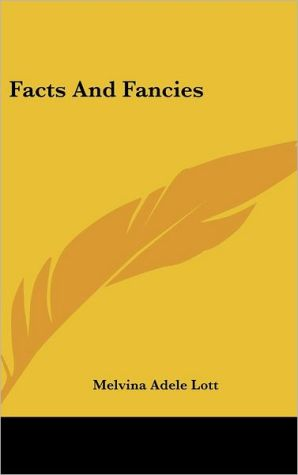 Facts and Fancies - Melvina Adele Lott