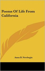 Poems Of Life From California - Anna B. Newbegin