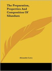 The Preparation, Properties And Composition Of Silundum - Alexander Lowy