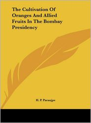 The Cultivation Of Oranges And Allied Fruits In The Bombay Presidency - H. P. Paranjpe