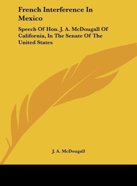 French Interference In Mexico als Buch von J. A. McDougall - Kessinger Publishing, LLC
