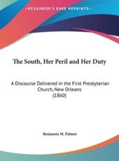 The South, Her Peril and Her Duty - Benjamin M Palmer