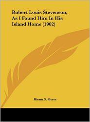 Robert Louis Stevenson, As I Found Him In His Island Home (1902) - Hiram G. Morse