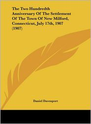 The Two Hundredth Anniversary Of The Settlement Of The Town Of New Milford, Connecticut, July 17th, 1907 (1907) - Daniel Davenport