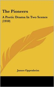 The Pioneers: A Poetic Drama in Two Scenes (1910) - James Oppenheim