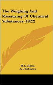 The Weighing and Measuring of Chemical Substances (1922) - H.L. Malan, A.I. Robinson