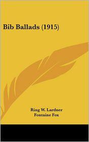 Bib Ballads (1915) - Ringgold Wilmer Lardner, Fontaine Fox (Illustrator)