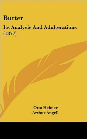 Butter: Its Analysis and Adulterations (1877) - Otto Hehner, Arthur Angell