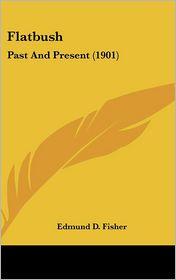Flatbush: Past And Present (1901) - Edmund D. Fisher
