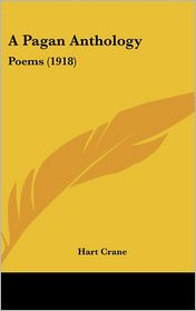 A Pagan Anthology: Poems (1918) - Hart Crane