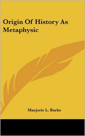 Origin Of History As Metaphysic - Marjorie L. Burke