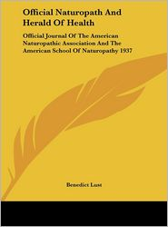 Official Naturopath And Herald Of Health: Official Journal Of The American Naturopathic Association And The American School Of Naturopathy 1937 - Benedict Lust