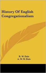History Of English Congregationalism - R. W. Dale, A. W. W. Dale (Editor)