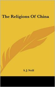 The Religions Of China - S. J. Neill