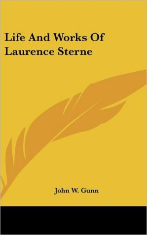 Life And Works Of Laurence Sterne - John W. Gunn