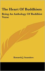 The Heart Of Buddhism: Being An Anthology Of Buddhist Verse - Kenneth J. Saunders (Translator)
