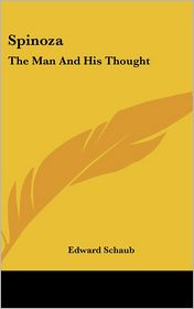 Spinoza: The Man And His Thought - Edward Schaub (Editor)