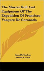 The Muster Roll And Equipment Of The Expedition Of Francisco Vazquez De Coronado