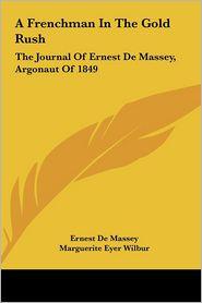 A Frenchman In The Gold Rush: The Journal Of Ernest De Massey, Argonaut Of 1849 - Ernest De Massey, Marguerite Eyer Wilbur (Translator)