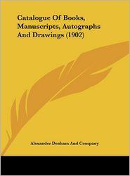 Catalogue Of Books, Manuscripts, Autographs And Drawings (1902) - Alexander Denham Alexander Denham And Company
