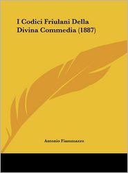I Codici Friulani Della Divina Commedia (1887) - Antonio Fiammazzo