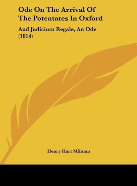 Ode On The Arrival Of The Potentates In Oxford als Buch von Henry Hart Milman - Kessinger Publishing, LLC